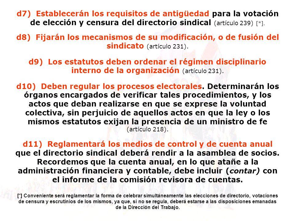 d7) Establecerán los requisitos de antigüedad para la votación de elección y censura del directorio sindical (artículo 239) [*].